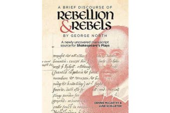"""A Brief Discourse of Rebellion and Rebels"" by George North: A Newly Uncovered Manuscript Source for Shakespeare's Plays"