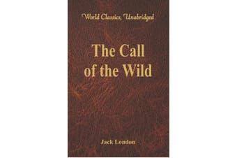 The Call of the Wild: (World Classics, Unabridged)
