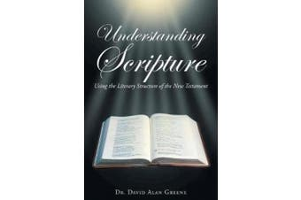 Understanding Scripture: Using the Literary Structure of the New Testament