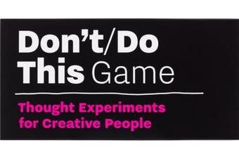 Don't/Do This - Game: Thought Experiments for Creative People (Time Management for Creative People)