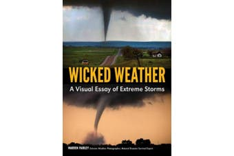 Wicked Weather: A Visual Essay of Extreme Storms