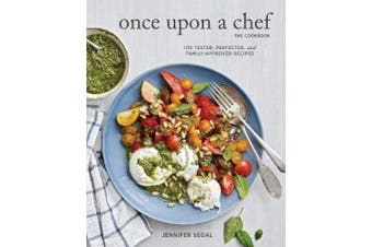 Once Upon a Chef, the Cookbook: 100 Tested, Perfected, and Family-Approved Recipes
