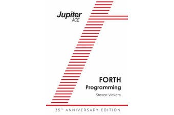 The Jupiter Ace Manual - 35th Anniversary Edition: Forth Programming