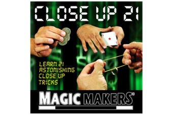 21 Amazing Close-up Magic Tricks That You Can Do Anywhere, Anytime by Magic Makers