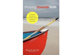 Straying Towards Truth: A Therapist's Personal Story and Professional Guide to Healing After Sexual Abuse