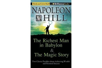 The Richest Man in Babylon & the Magic Story: Two Classic Parables About Achieving Wealth and Personal Success (Think and Grow Rich) [Audio]