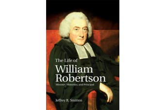 The Life of William Robertson: Minister, Historian, and Principal