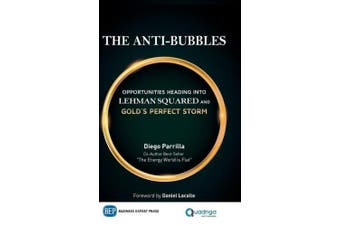 The Anti-Bubbles: Opportunities Heading Into Lehman Squared and Gold's Perfect Storm