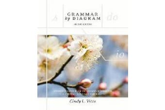 Grammar by Diagram - Second Edition: Understanding English Grammar Through Traditional Sentence Diagraming