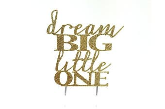 Handmade Baby Shower Birthday Topper Decoration - Dream Big Little One - Made in USA with Double Sided Gold Glitter Stock