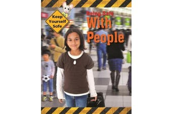 Keep Yourself Safe: Being Safe with People (Keep Yourself Safe)