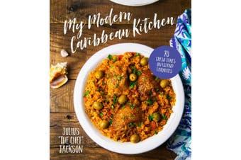 My Modern Caribbean Kitchen: 70 Fresh Takes on Island Favorites