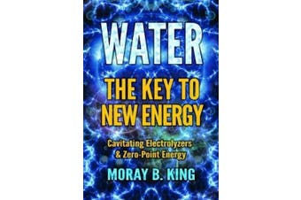 Water: The Key to New Energy: Cavitating Electrolyzers & Zero-Point Energy