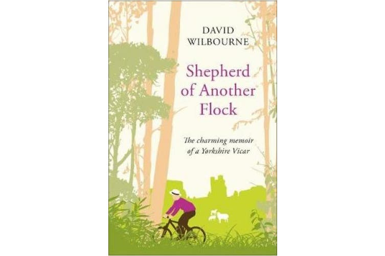 Shepherd of Another Flock: The Charming Tale of a New Vicar in a Yorkshire Country Town