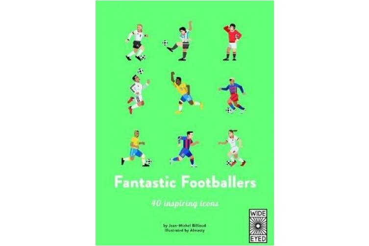 40 Inspiring Icons: Fantastic Footballers: Meet 40 game changers (40 Inspiring Icons)
