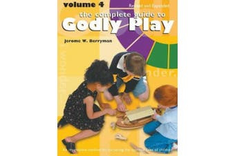 The Complete Guide to Godly Play: Volume 4, Revised and Expanded (Godly Play)