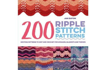 200 Ripple Stitch Patterns: Exciting Patterns to Knit and Crochet for Afghans, Blankets and Throws