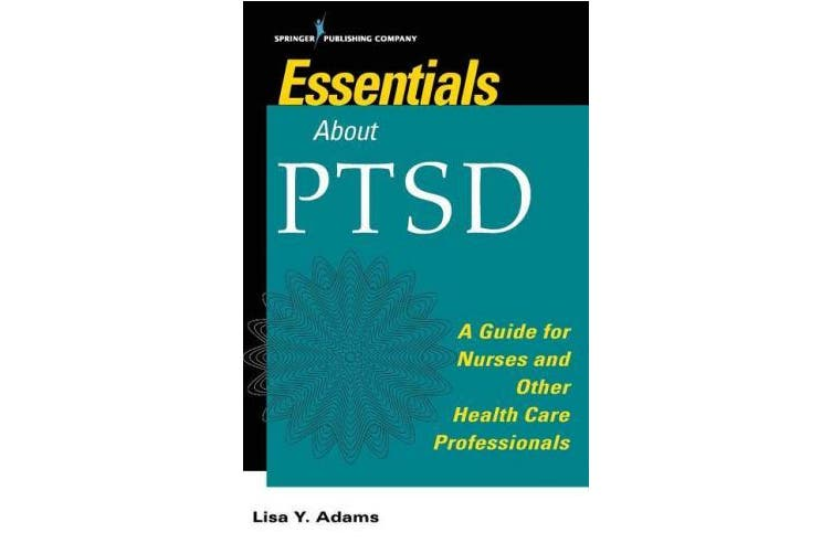 Essentials about PTSD: A Guide for Nurses and Other Health Care Professionals