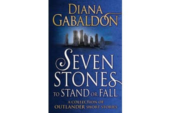 Seven Stones to Stand or Fall: A Collection of Outlander Short Stories (Outlander)