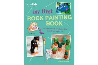 My First Rock Painting Book: 35 Fun Craft Projects for Children Aged 7+