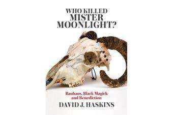 Who Killed Mister Moonlight?: Bauhaus, Black Magick and Benediction