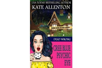 Dead Wrong (A Cree Blue Psychic Eye Mystery)