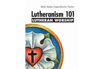 Lutheranism 101 Worship