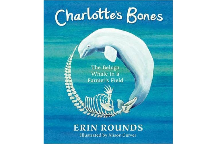 Charlotte's Bones: The Beluga Whale in a Farmer's Field (Tilbury House Nature Book)
