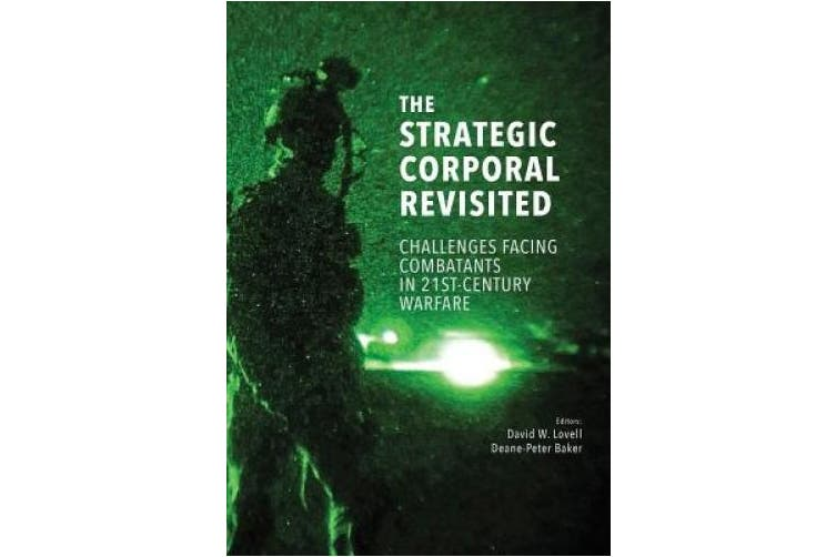The Strategic Corporal Revisited: Challenges Facing Combatants in 21st-Century Warfare
