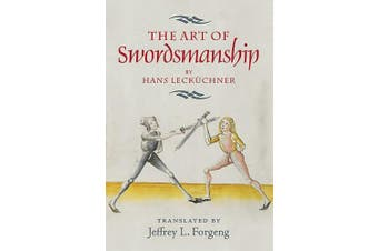 The Art of Swordsmanship by Hans Leckuchner (Armour and Weapons)