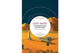 Lost Mars: The Golden Age of the Red Planet (British Library Science Fiction Classics)
