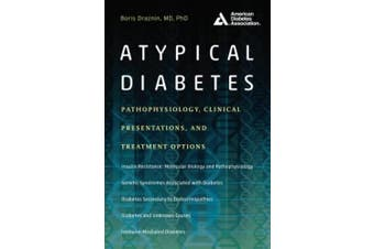Atypical Diabetes: Pathophysiology, Clinical Presentations, and Treatment Options