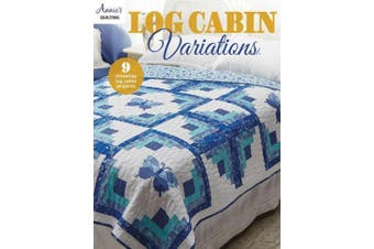Log Cabin Variations: 9 Stunning Log Cabin Projects
