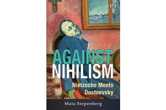 Against Nihilism - Nietzsche meets Dostoevsky