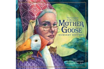 The Classic Mother Goose Nursery Rhymes Classic Edition: Over 101 Cherished Poems (The Classic Edition)