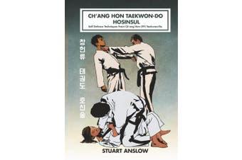 Ch'ang Hon Taekwon-Do Hosinsul: Self Defence Techniques from Ch'ang Hon (Itf) Taekwon-Do (Ch'ang Hon Taekwon-Do)