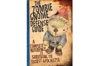 The Zombie Gnome Defense Guide: A Complete Reference to Surviving the Tiniest Apocalypse