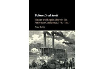Before Dred Scott: Slavery and Legal Culture in the American Confluence, 1787-1857 (Cambridge Historical Studies in American Law and Society)