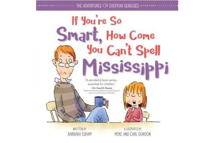 If You're So Smart, How Come You Can't Spell Mississippi (Adventures of Everyday Geniuses)