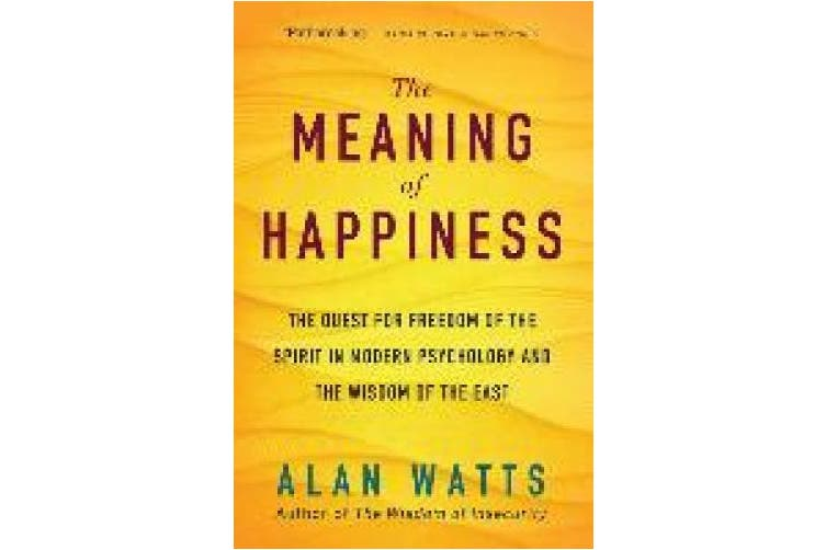 The Meaning of Happiness: The Quest for Freedom of the Spirit in Modern Psychology and the Wisdom of the East
