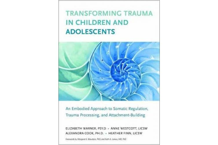 Transforming Trauma in Children and Adolescents: An Embodied Approach to Somatic Regulation, Trauma Processing, and Attachment Building