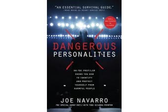 Dangerous Personalities: An FBI Profiler Shows You How to Identify and Protect Yourself from Harmful Peop Le