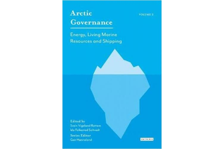 Arctic Governance: Volume 2: Energy, Living Marine Resources and Shipping (Arctic Governance)