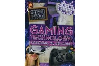 Gaming Technology: Streaming, VR and More (STEM In Our World)