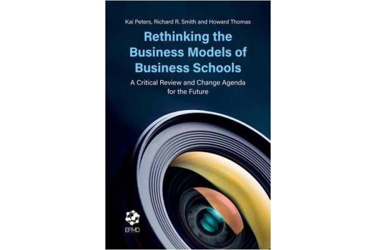 Rethinking the Business Models of Business Schools: A Critical Review and Change Agenda for the Future