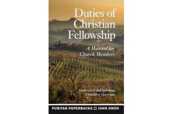 Duties of Christian Fellowship: A Manual for Church Members (Puritan Paperbacks)