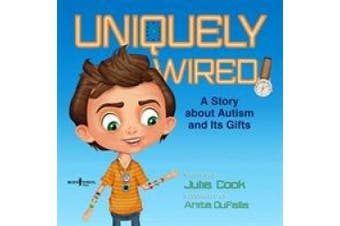 Uniquely Wired: A Story about Autism and It's Gifts