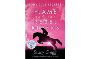 Flame and the Rebel Riders (Pony Club Secrets, Book 9) (Pony Club Secrets)