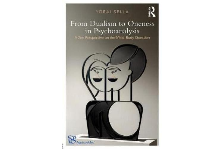 From Dualism to Oneness in Psychoanalysis: A Zen Perspective on the Mind-Body Question (Psyche and Soul)