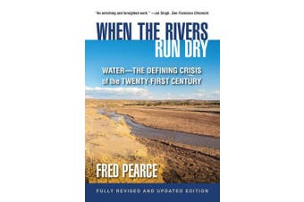 When the Rivers Run Dry, Fully Revised and Updated Edition: Water-The Defining Crisis of the Twenty-First Century